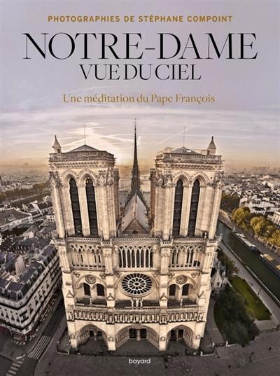 Notre-Dame vue du ciel : une méditation du pape François  