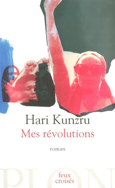 Mes révolutions / Hari Kunzru | Kunzru, Hari. Auteur