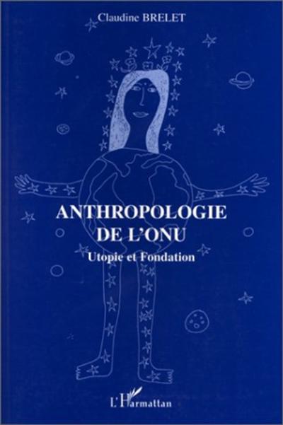 Anthropologie de l'ONU : utopie et fondation