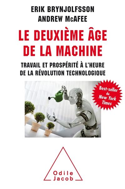 Le deuxième âge de la machine : travail et prospérité à l'heure de la révolution technologique / Erik Brynjolfsson, Andrew McAfee | Brynjolfsson, Erik (1962-....). Auteur