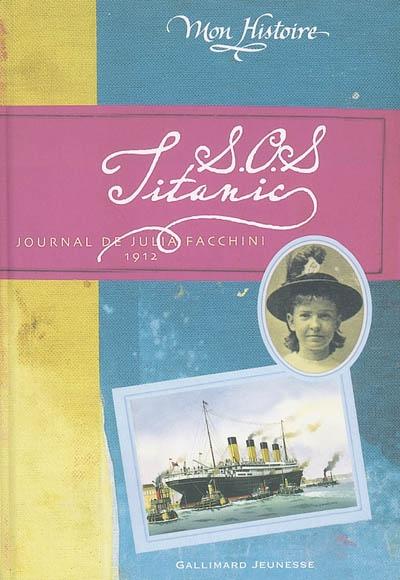SOS Titanic : journal de Julia Facchini, 1912 / Christine Féret-Fleury | Féret-Fleury, Christine. Auteur