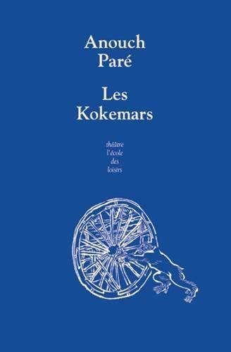 Kokemars ou Sur la petite reine des nuits sans étoiles (Les) : pièce catastrophe pour enfants et autres convives   Paré, Anouch. Auteur