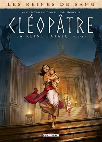Les reines de sang. Cléopâtre, la reine fatale. Vol. 3