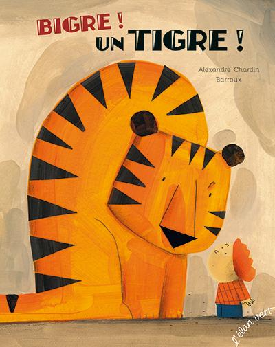 Bigre ! Un tigre ! / Alexandre Chardin | Chardin, Alexandre. Auteur
