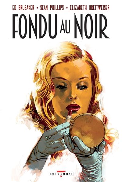 Fondu au noir / scénario Ed Brubaker | Brubaker, Ed (1966-....). Auteur