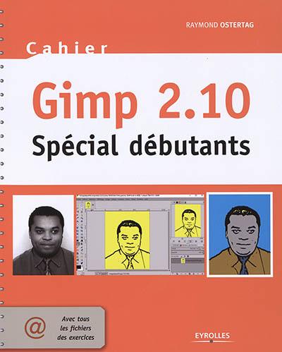 Gimp 2.10 : spécial débutants | Ostertag, Raymond. Auteur