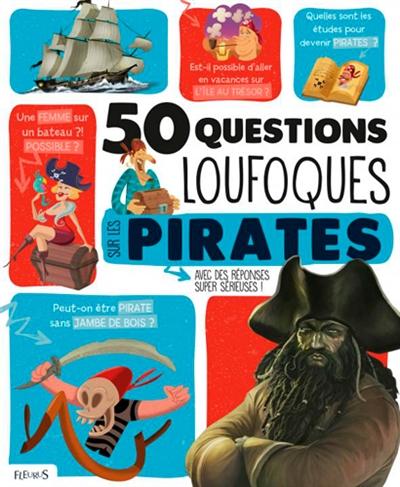 50 questions loufoques sur les pirates : avec des réponses super sérieuses !