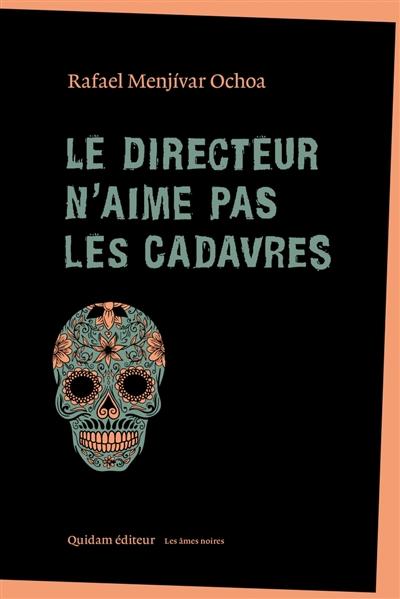 De certaines façons de mourir.... 4, Le  directeur n'aime pas les cadavres | Menjívar Ochoa, Rafael (1959-2011). Auteur