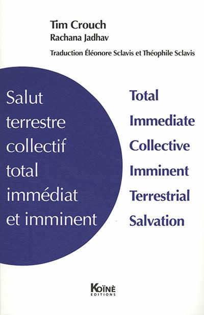 Salut terrestre collectif total immédiat et imminent. Total immediate collective imminent terrestrial salvation