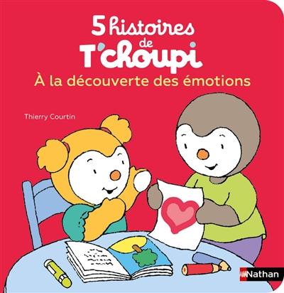 5 histoires de T'choupi. Vol. 2. A la découverte des émotions