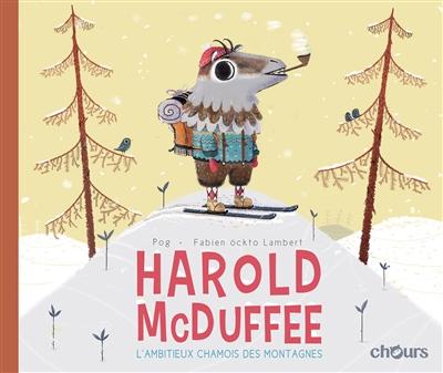 Harold Mc Duffee. Vol. 1. L'ambitieux chamois des montagnes