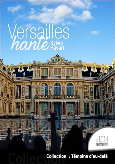 Versailles hanté : guide à l'usage des chasseurs de fantômes