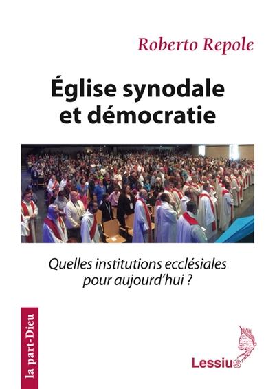 Eglise synodale et démocratie : quelles institutions ecclésiales pour aujourd'hui ?