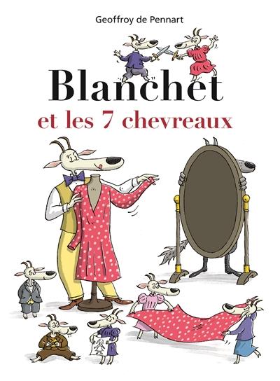 Blanchet et les 7 chevreaux | Pennart, Geoffroy de. Auteur