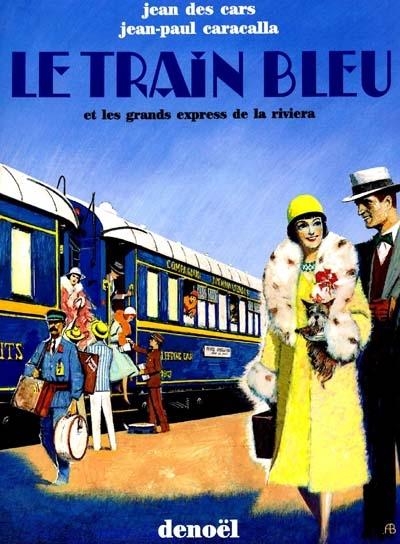Le Train bleu : et les grands express de la Riviera | Jean Des Cars (1943-....). Auteur
