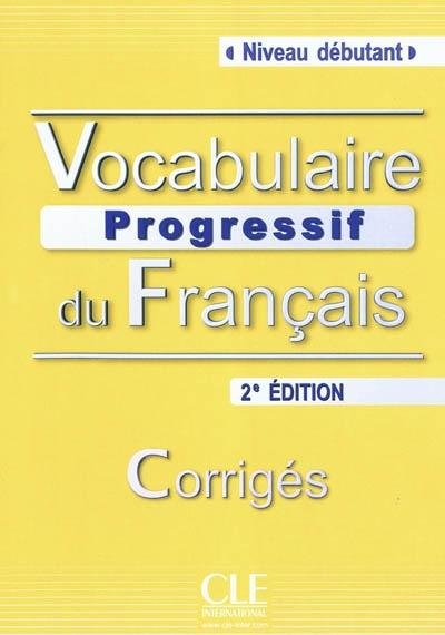 Vocabulaire progressif du français : niveau débutant : avec 280 exercices : corrigés / Claire Miquel   Leroy-Miquel, Claire