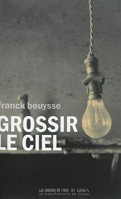 Grossir le ciel | Bouysse, Franck (1965-....)
