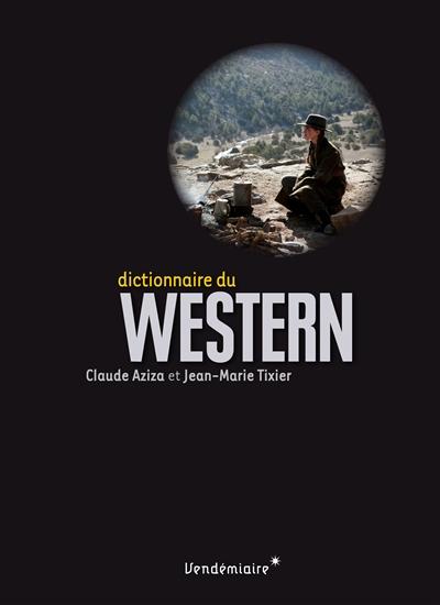 Dictionnaire du western | Claude Aziza (1937-....). Auteur