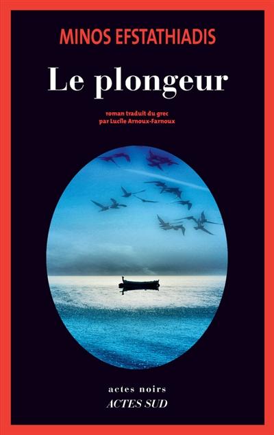 Le plongeur / Minos Efstathiadis ; traduit du grec par Lucile Arnoux-Farnoux | Efstathiadis, Minos (1967-....), auteur