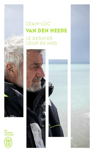Le dernier loup de mer : vainqueur du tour du monde en solitaire à 73 ans