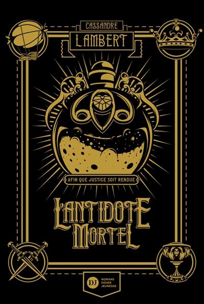 L'antidote mortel : afin que justice soit rendue. Vol. 1