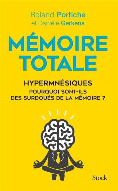Mémoire totale : hypermnésiques pourquoi sont-ils des surdoués de la mémoire ?   Portiche, Roland. Auteur