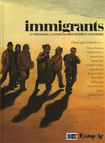 Immigrants : 13 témoignages, 13 auteurs de bande dessinée et 6 historiens   Dabitch, Christophe. Auteur