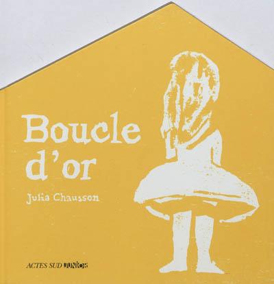 Boucle d'or / Julia Chausson   Chausson, Julia (1977-....). Auteur