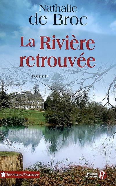 La Rivière retrouvée / Nathalie de Broc   Broc, Nathalie de. Auteur