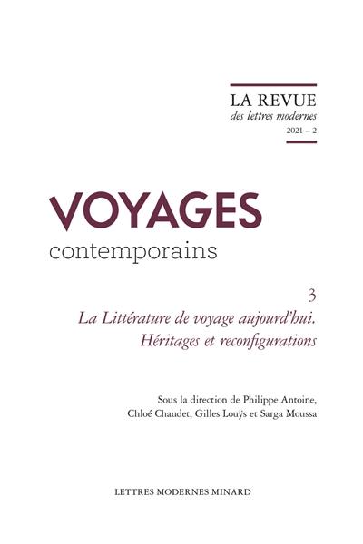 Voyages contemporains. Vol. 3. La littérature de voyage aujourd'hui : héritages et reconfigurations