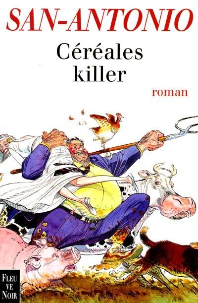 Céréales killer : roman agricole / San-Antonio | San-Antonio (1921-2000). Auteur