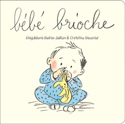 Bébé brioche / Magdalena Guirao Jullien & Christine Davenier   Guirao-Jullien, Magdalena (1961-....). Auteur