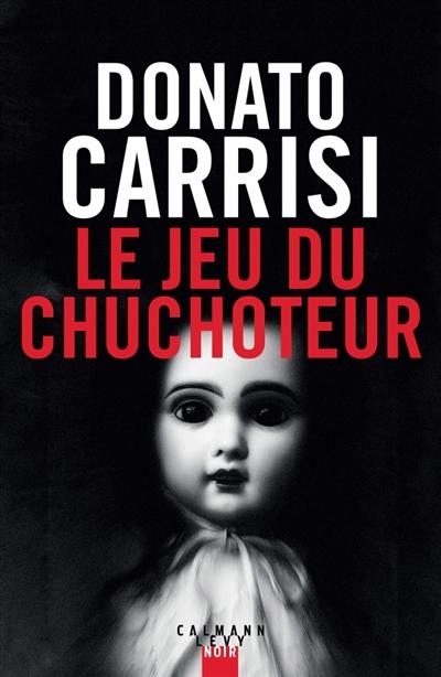 Le jeu du chuchoteur / Donato Carrisi | Carrisi, Donato (1973-....) - Romancier. -Metteur en scène pour la télévision et