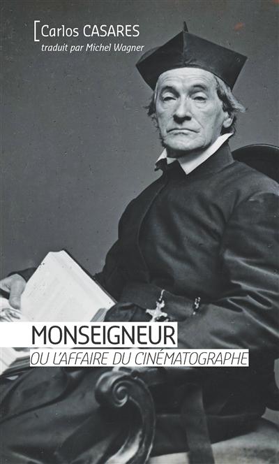 Monseigneur ou l'affaire du cinématographe | Casares, Carlos (1942-2002). Auteur