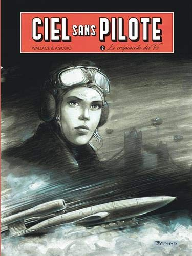Ciel sans pilote. Vol. 2. Le crépuscule des V1