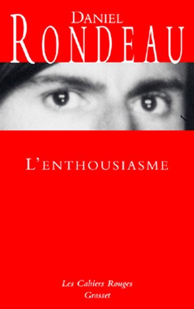 L' enthousiasme | Rondeau, Daniel (1948-....). Auteur