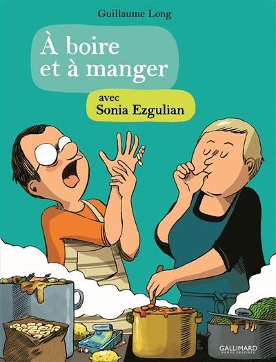 À boire et à manger avec Sonia Ezgulian / Guillaume Long | Long, Guillaume (1977-....). Auteur