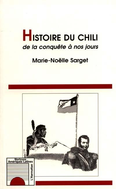 Histoire du Chili de la conquête à nos jours / Marie-Noëlle Sarget | Sarget, Marie-Noëlle. Auteur