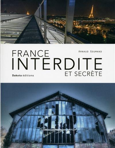 France interdite et secrète | Goumand, Arnaud (1969-....). Auteur
