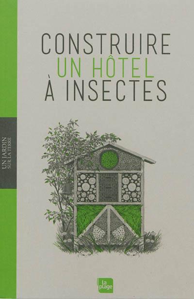 Construire un hôtel à insectes : aider la nature : construire des abris, connaitre les insectes, jardiner intelligemment / Wolf Richard Gunzel | Gunzel, Wolf Richard (1941-....). Auteur