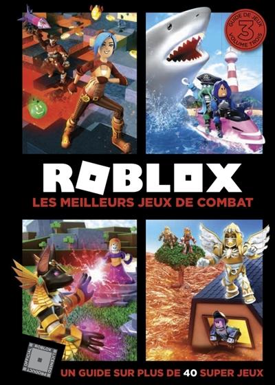 Roblox : un guide sur plus de 40 super jeux. Vol. 3. Les meilleurs jeux de combat