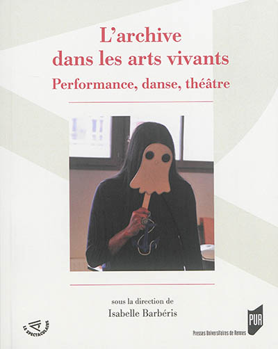 L' archive dans les arts vivants : performance, danse, théâtre : [actes du colloque Archive vivante, Paris, Université Paris Diderot, 25-26 octobre 2012] / Sous la direction d'Isabelle Barbéris | Barbéris, Isabelle. Directeur de publication