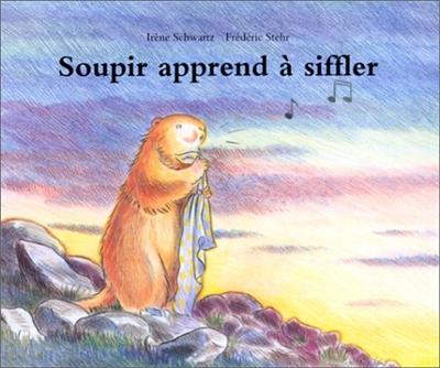 Soupir apprend à siffler / Irène Schwartz | Schwartz, Irène. Auteur