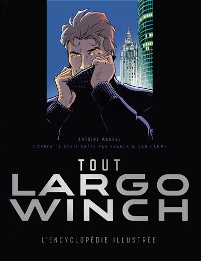 Tout Largo Winch : l'encyclopédie illustrée
