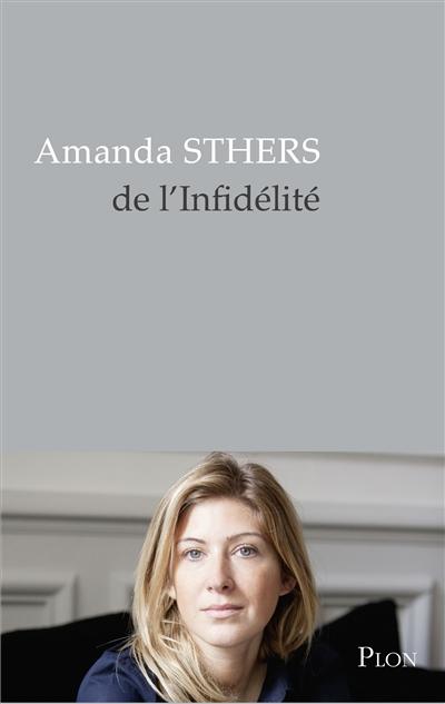 De l'infidélité : est-elle née avec l'amour ? | Sthers, Amanda (1978-....). Auteur