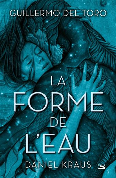 La forme de l'eau / Guillermo del Toro et Daniel Kraus | Toro, Guillermo Del (1964-....). Auteur