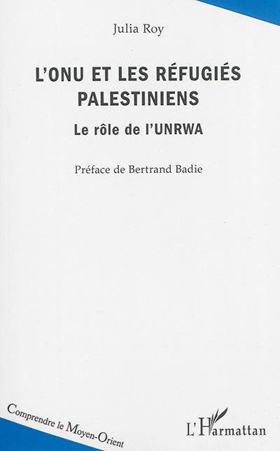 L'ONU et les réfugiés palestiniens : le rôle de l'UNRWA
