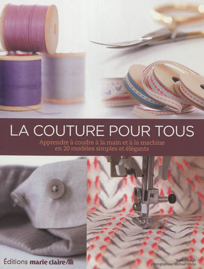 couture pour tous (La) : de la boîte à couture à la machine à coudre : les techniques de couture vestimentaire et de déco maison | Evelegh, Tessa. Auteur