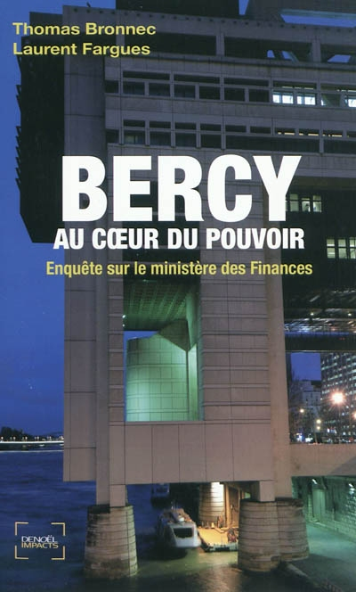 Bercy, au coeur du pouvoir : enquête sur le Ministère des finances / Thomas Bronnec, Laurent Fargues   Bronnec, Thomas (1976-....). Auteur