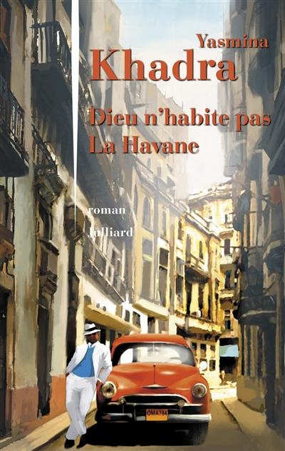 Dieu n'habite pas La Havane : roman / Yasmina Khadra | Khadra, Yasmina (1955-....). Auteur